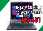 Hình ảnh sau khi thay màn hình Acer aspire M3 481 – Model no Z09