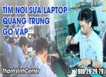Nơi sửa laptop Quang Trung Gò Vấp chuyên nghiệp