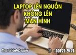 Laptop lên nguồn nhưng không lên màn hình phải làm sao?