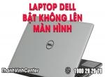Cách khắc phục Laptop dell bật không lên màn hình