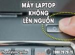 Những nguyên nhân chủ yếu khiến máy laptop không lên nguồn