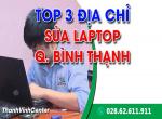 TOP 3 trung tâm sửa laptop Quận Bình Thạnh