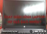 Thay màn hình laptop hp giá bao nhiêu?