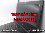 Thay màn hình laptop Acer và những việc cần lưu ý