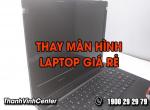 Thay màn hình laptop giá rẻ với chất lượng đảm bảo