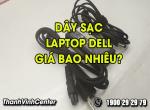 Dây sạc laptop Dell giá bao nhiêu khi mua tại TP.HCM